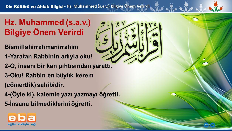 1 - Hz. Muhammed (s.a.v.) Bilgiye Önem Verirdi Hz. Muhammed (s.a.v.) Bilgiye Önem Verirdi Bismillahirrahmanirrahim 1-Yaratan Rabbinin adıyla oku! 2-O,