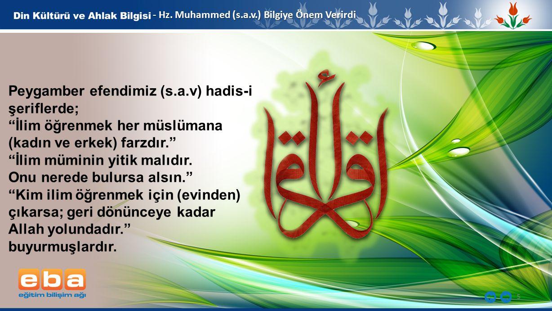 """5 - Hz. Muhammed (s.a.v.) Bilgiye Önem Verirdi Peygamber efendimiz (s.a.v) hadis-i şeriflerde; """"İlim öğrenmek her müslümana (kadın ve erkek) farzdır."""""""