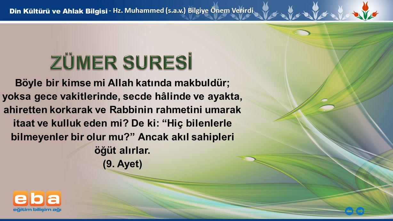 6 - Hz. Muhammed (s.a.v.) Bilgiye Önem Verirdi Böyle bir kimse mi Allah katında makbuldür; yoksa gece vakitlerinde, secde hâlinde ve ayakta, ahiretten