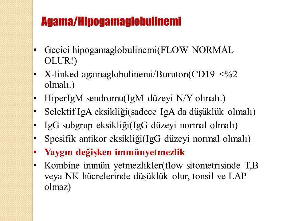 Agama/Hipogamaglobulinemi Geçici hipogamaglobulinemi(FLOW NORMAL OLUR!) X-linked agamaglobulinemi/Buruton(CD19 <%2 olmalı.) HiperIgM sendromu(IgM düze