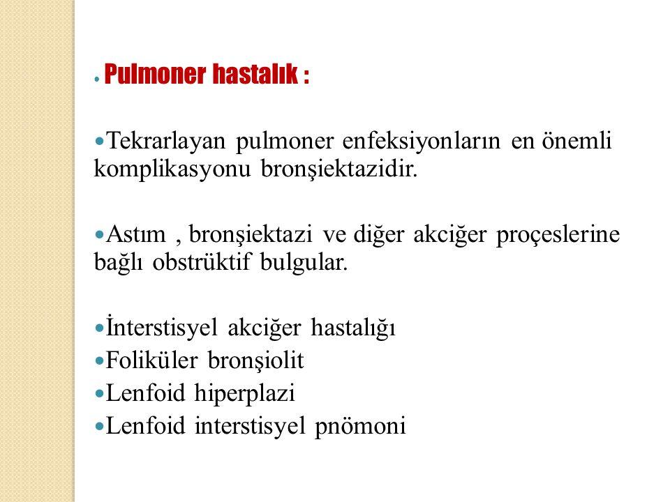 Pulmoner hastalık : Tekrarlayan pulmoner enfeksiyonların en önemli komplikasyonu bronşiektazidir. Astım, bronşiektazi ve diğer akciğer proçeslerine ba