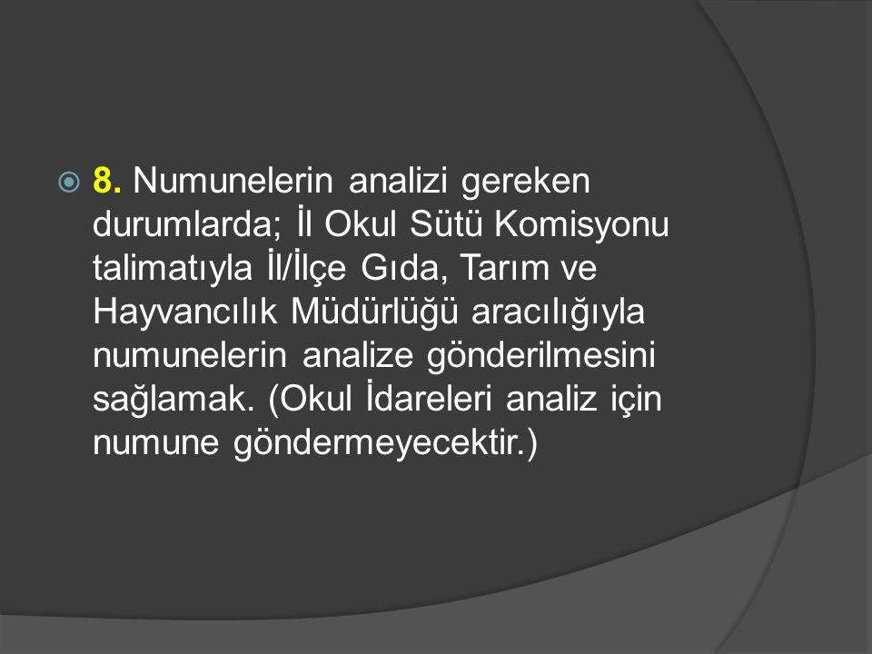 8. Numunelerin analizi gereken durumlarda; İl Okul Sütü Komisyonu talimatıyla İl/İlçe Gıda, Tarım ve Hayvancılık Müdürlüğü aracılığıyla numunelerin