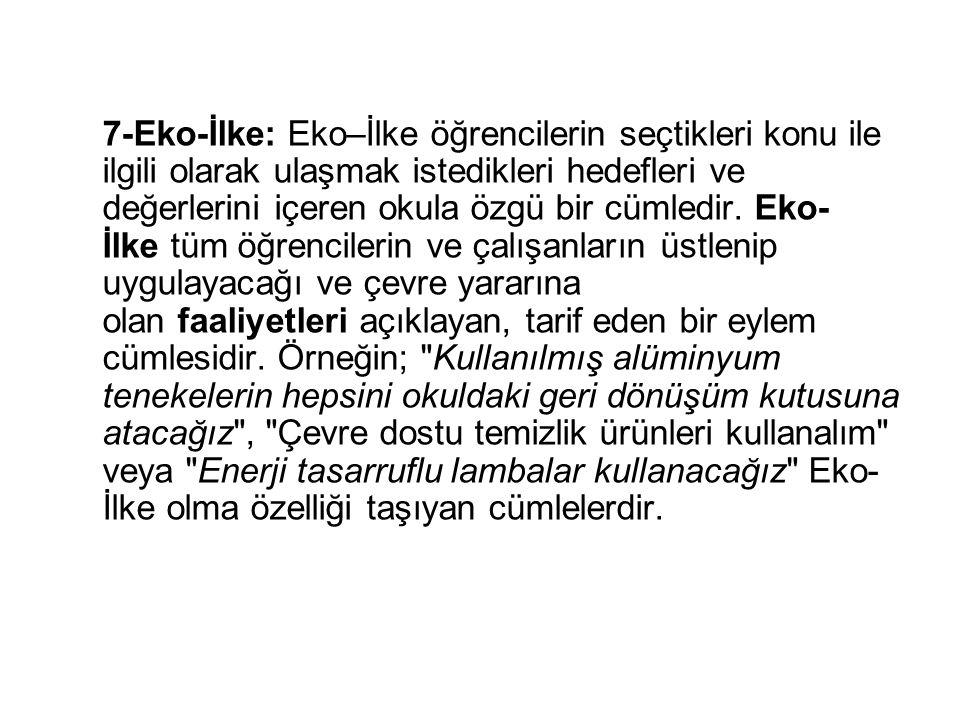 7-Eko-İlke: Eko–İlke öğrencilerin seçtikleri konu ile ilgili olarak ulaşmak istedikleri hedefleri ve değerlerini içeren okula özgü bir cümledir. Eko-