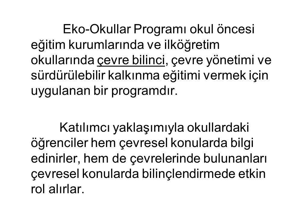 Eko-Okullar Programı okul öncesi eğitim kurumlarında ve ilköğretim okullarında çevre bilinci, çevre yönetimi ve sürdürülebilir kalkınma eğitimi vermek