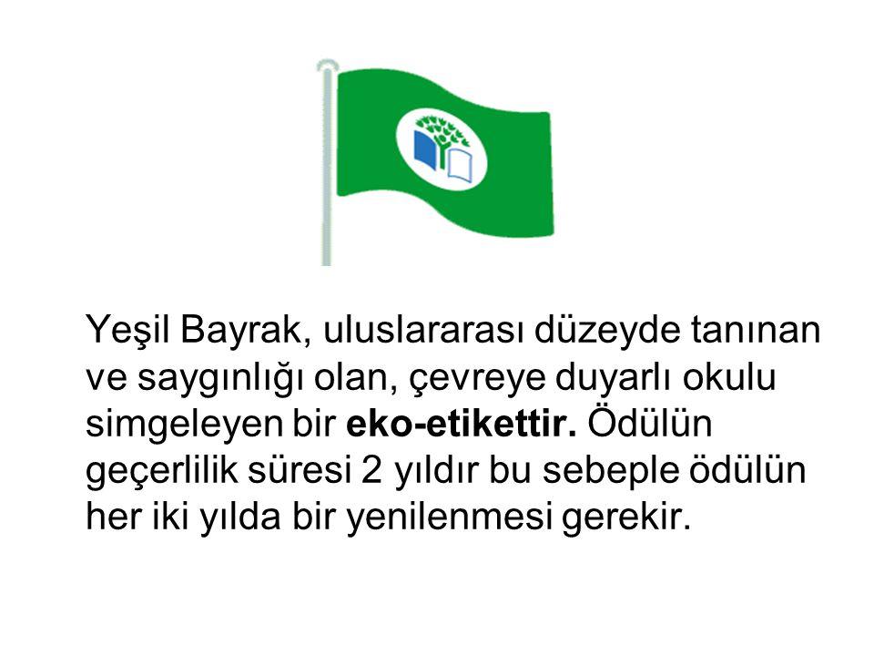 Yeşil Bayrak, uluslararası düzeyde tanınan ve saygınlığı olan, çevreye duyarlı okulu simgeleyen bir eko-etikettir. Ödülün geçerlilik süresi 2 yıldır b