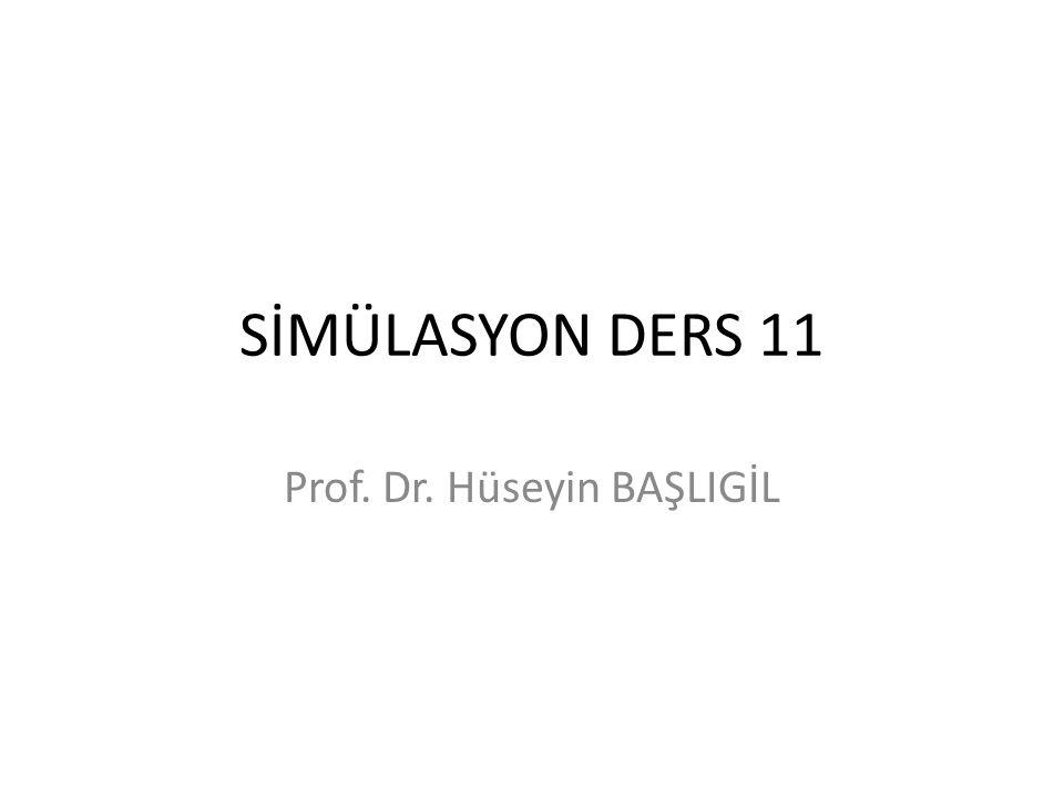 SİMÜLASYON DERS 11 Prof. Dr. Hüseyin BAŞLIGİL