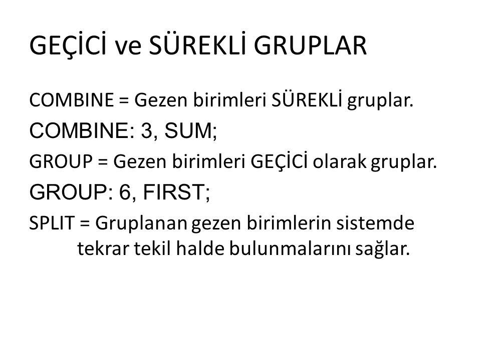 GEÇİCİ ve SÜREKLİ GRUPLAR COMBINE = Gezen birimleri SÜREKLİ gruplar. COMBINE: 3, SUM; GROUP = Gezen birimleri GEÇİCİ olarak gruplar. GROUP: 6, FIRST;