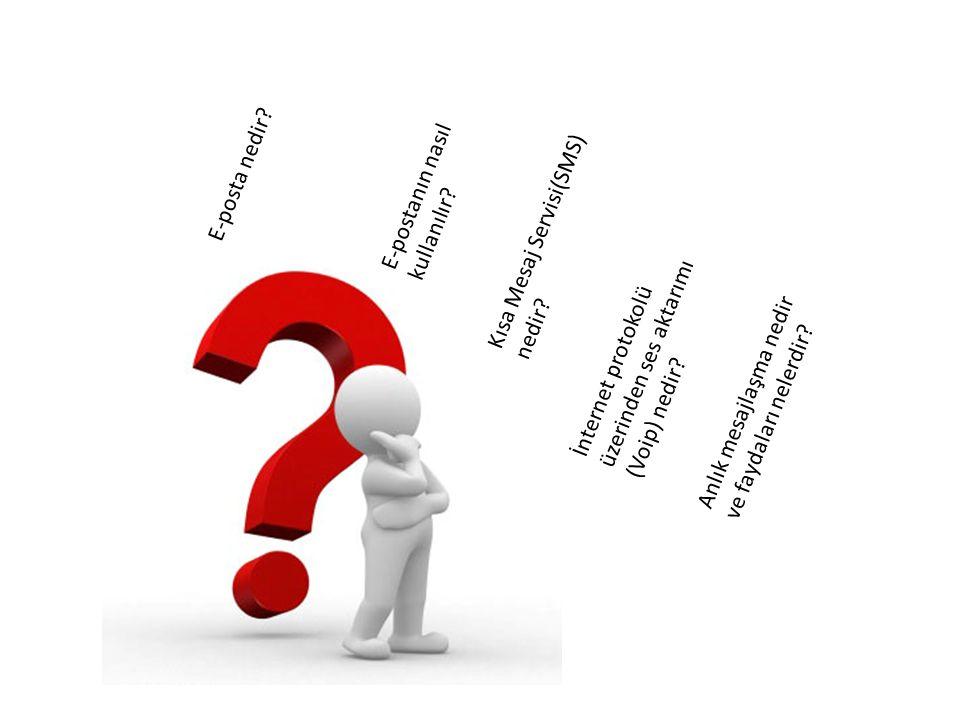 E-posta nedir.E-postanın nasıl kullanılır. Kısa Mesaj Servisi(SMS) nedir.