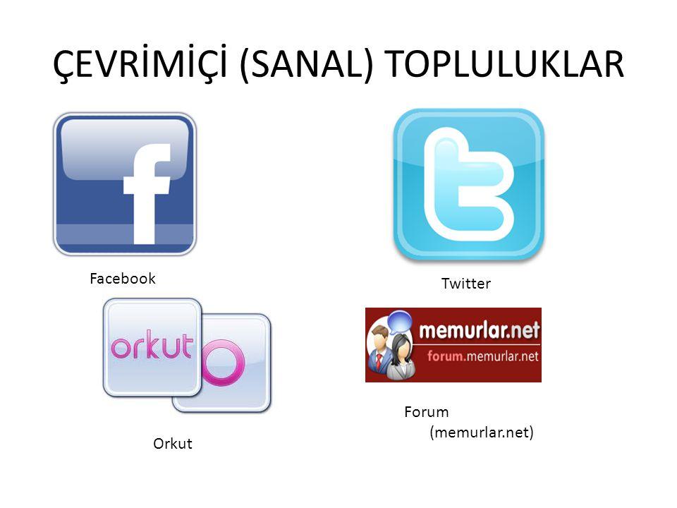 ÇEVRİMİÇİ (SANAL) TOPLULUKLAR Facebook Twitter Orkut Forum (memurlar.net)