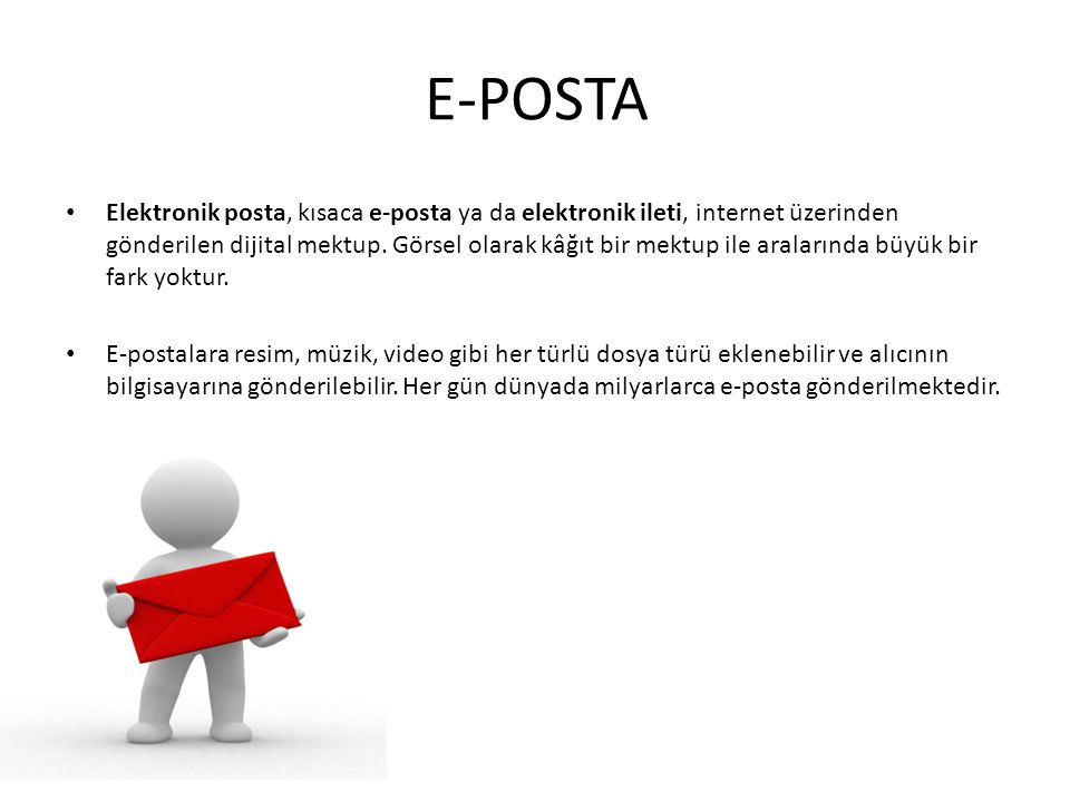 E-POSTA Elektronik posta, kısaca e-posta ya da elektronik ileti, internet üzerinden gönderilen dijital mektup.