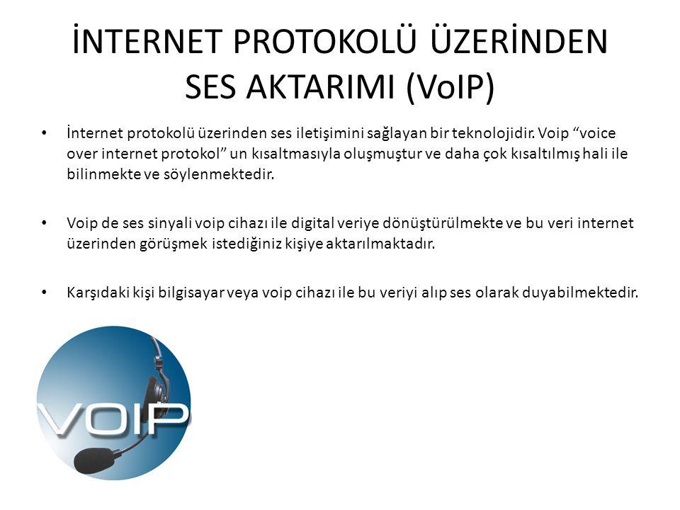 İNTERNET PROTOKOLÜ ÜZERİNDEN SES AKTARIMI (VoIP) İnternet protokolü üzerinden ses iletişimini sağlayan bir teknolojidir.