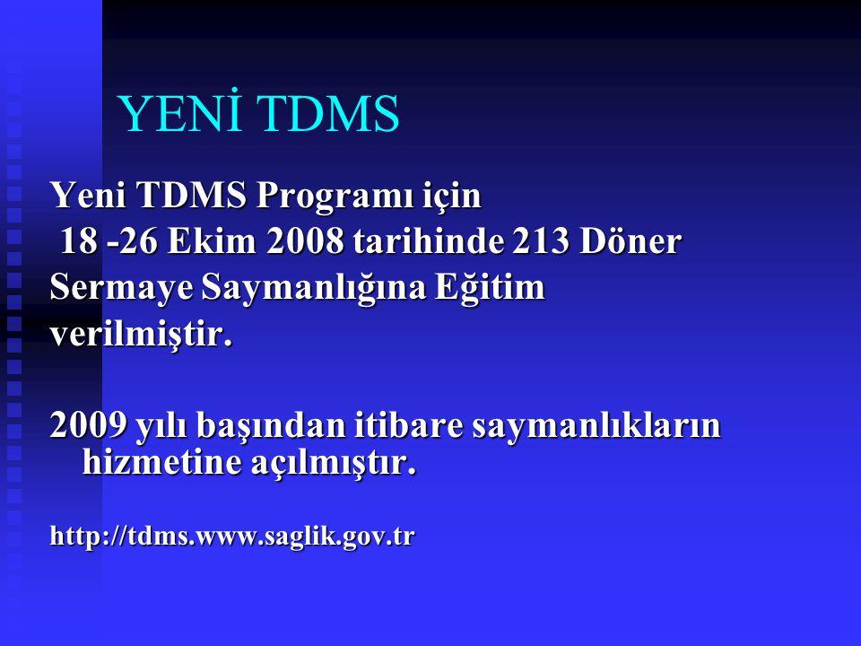 YENİ TDMS Yeni TDMS Programı için 18 -26 Ekim 2008 tarihinde 213 Döner 18 -26 Ekim 2008 tarihinde 213 Döner Sermaye Saymanlığına Eğitim verilmiştir. 2