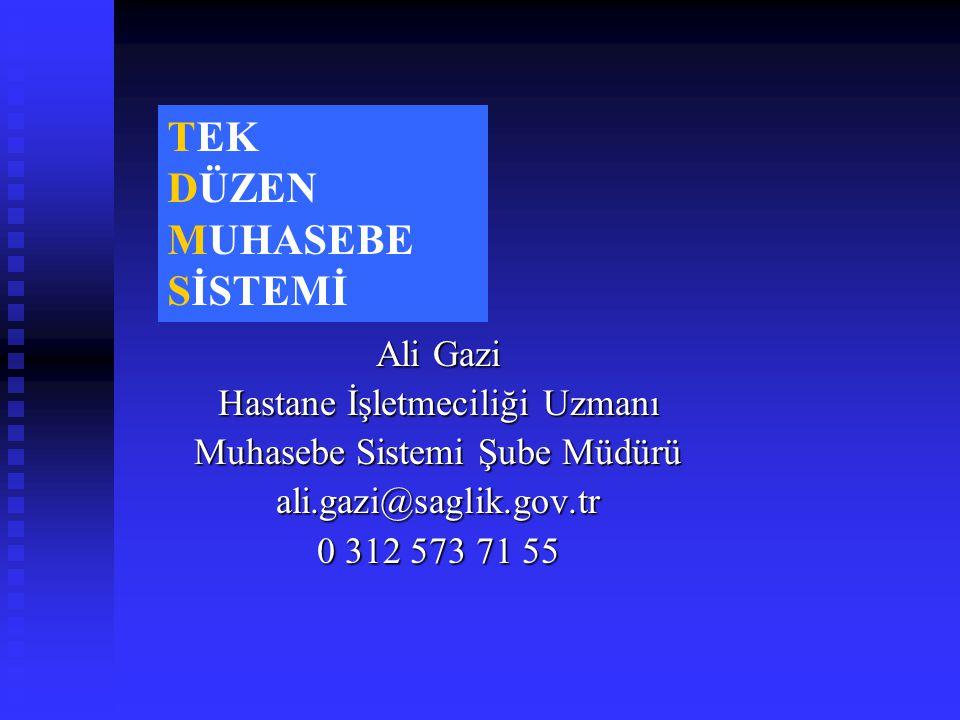 Ali Gazi Hastane İşletmeciliği Uzmanı Muhasebe Sistemi Şube Müdürü ali.gazi@saglik.gov.tr 0 312 573 71 55 TEK DÜZEN MUHASEBE SİSTEMİ