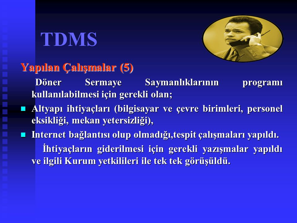 TDMS Yapılan Çalışmalar (6) Maliye Bakanlığı Muhasebat Genel Müdürlüğü tarafından 09.06.2004 tarihinde İl Defterdarlıklarına gönderdiği talimatla tüm saymanlıkların 01.08.2004 tarihinden itibaren geçiş sürecini tamamlayarak, programı kullanmaya başlamaları bildirildi.