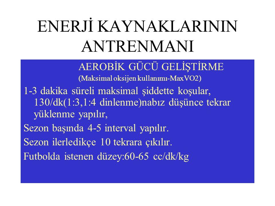 ENERJİ KAYNAKLARININ ANTRENMANI AEROBİK GÜCÜ GELİŞTİRME (Maksimal oksijen kullanımı-MaxVO2) 1-3 dakika süreli maksimal şiddette koşular, 130/dk(1:3,1:
