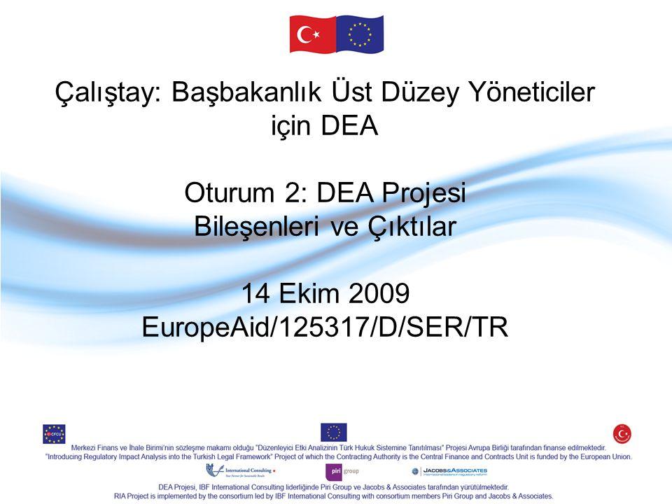 Çalıştay: Başbakanlık Üst Düzey Yöneticiler için DEA Oturum 2: DEA Projesi Bileşenleri ve Çıktılar 14 Ekim 2009 EuropeAid/125317/D/SER/TR