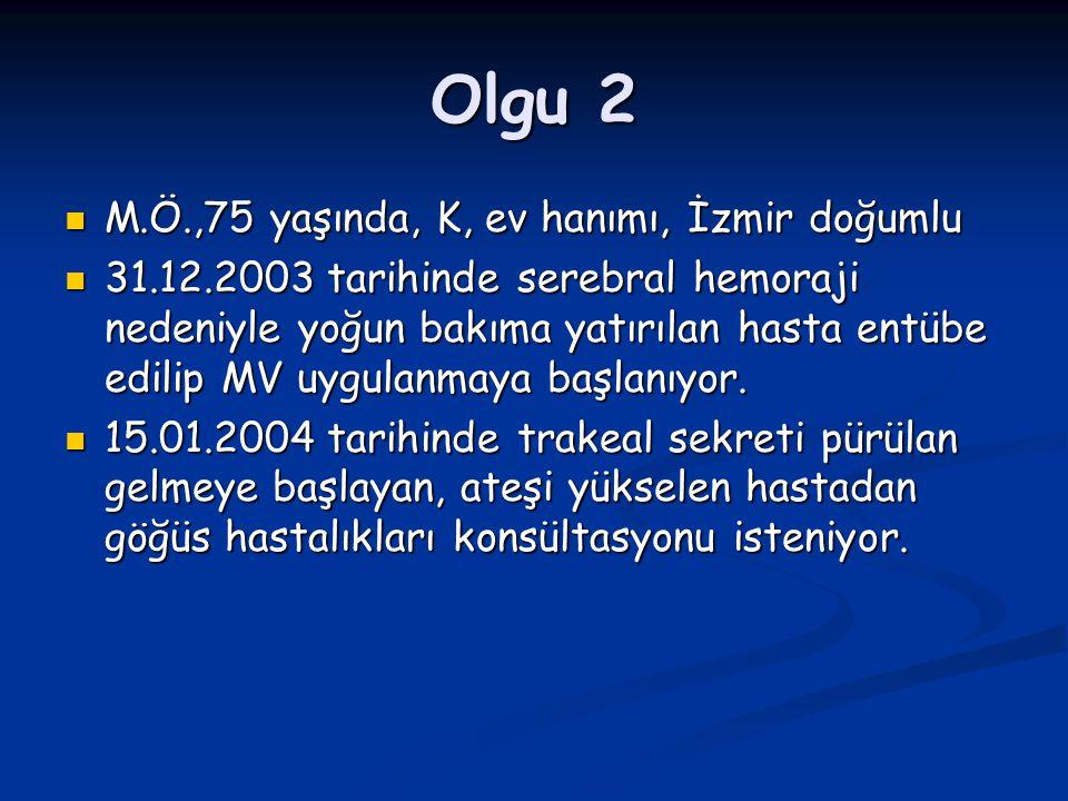 Olgu 2 M.Ö.,75 yaşında, K, ev hanımı, İzmir doğumlu M.Ö.,75 yaşında, K, ev hanımı, İzmir doğumlu 31.12.2003 tarihinde serebral hemoraji nedeniyle yoğu