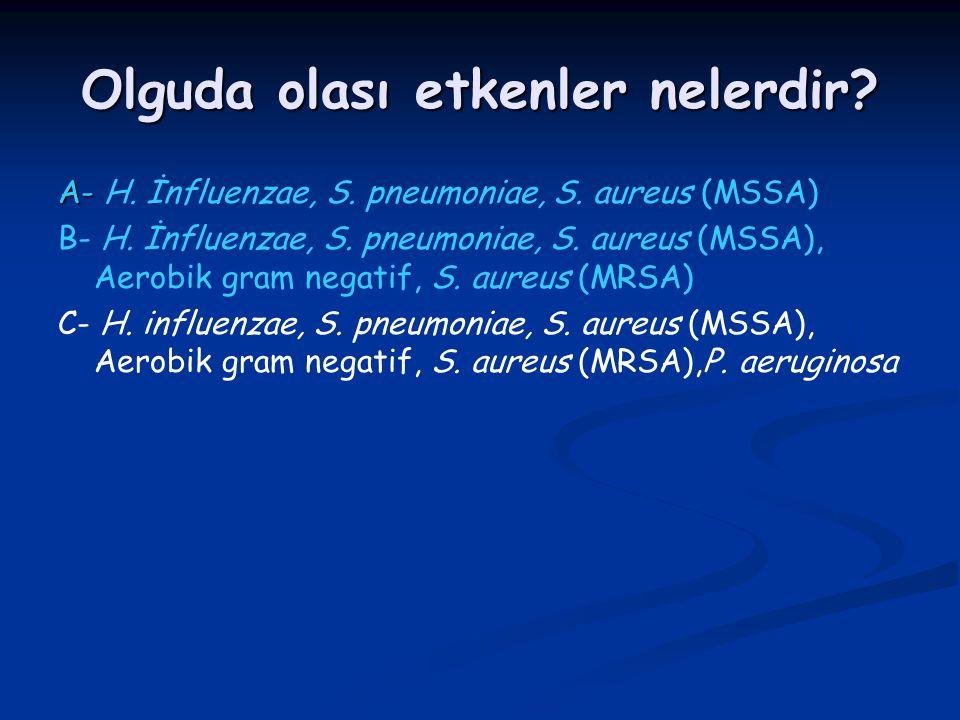 Olguda olası etkenler nelerdir? A- A- H. İnfluenzae, S. pneumoniae, S. aureus (MSSA) B- H. İnfluenzae, S. pneumoniae, S. aureus (MSSA), Aerobik gram n