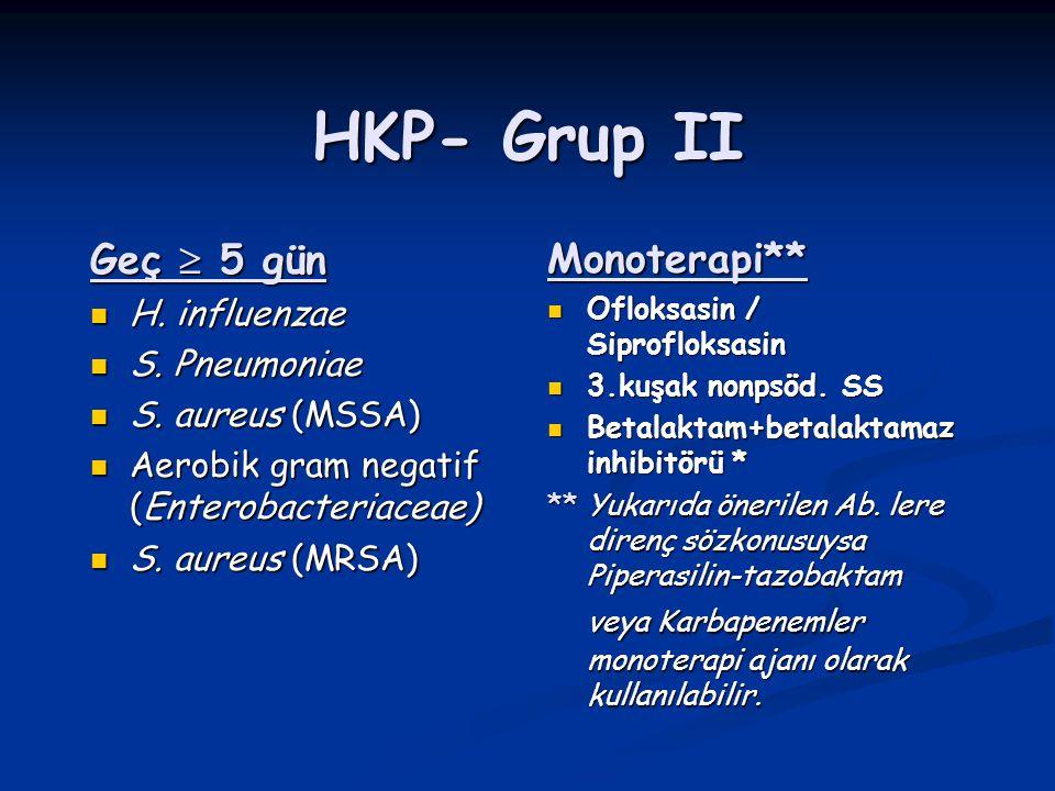 HKP- Grup II Geç  5 gün H. influenzae H. influenzae S. Pneumoniae S. Pneumoniae S. aureus (MSSA) S. aureus (MSSA) Aerobik gram negatif (Enterobacteri