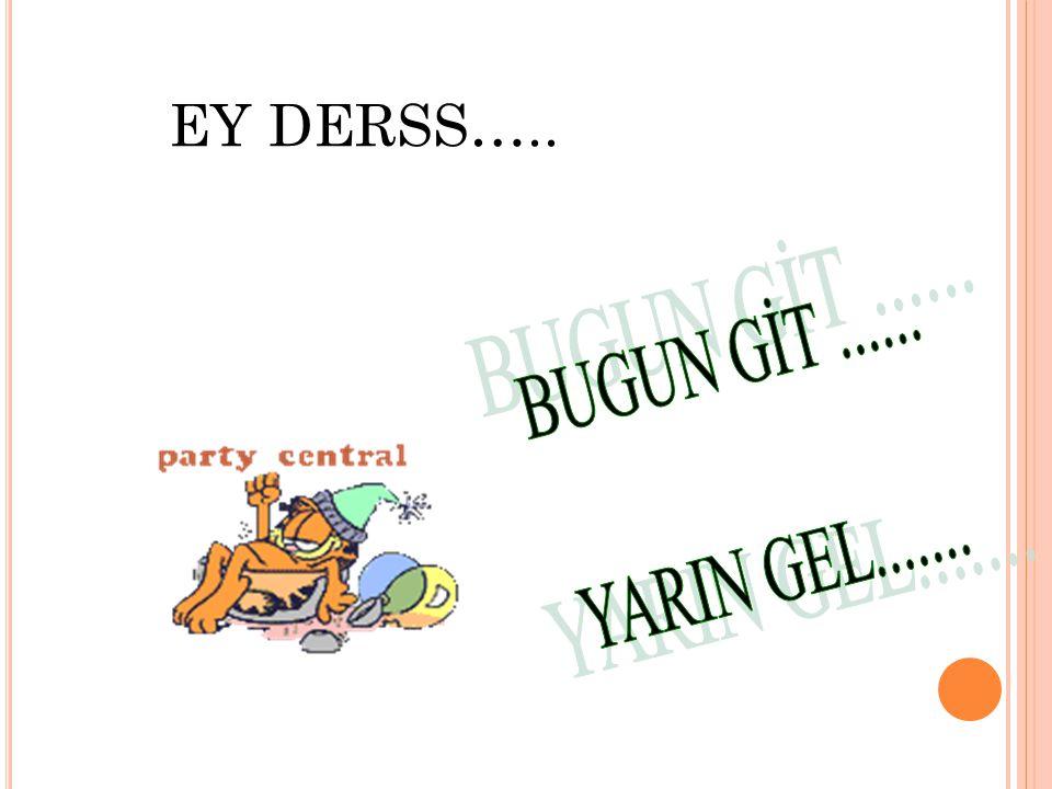 EY DERSS…..