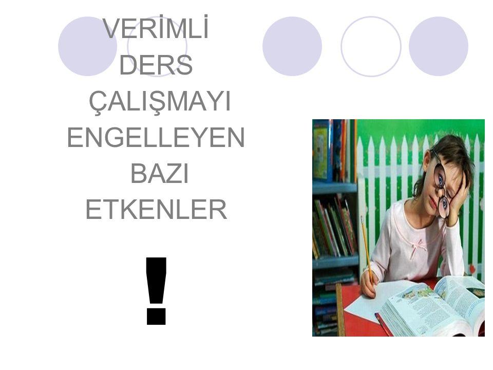 VERİMLİ DERS ÇALIŞMAYI ENGELLEYEN BAZI ETKENLER !