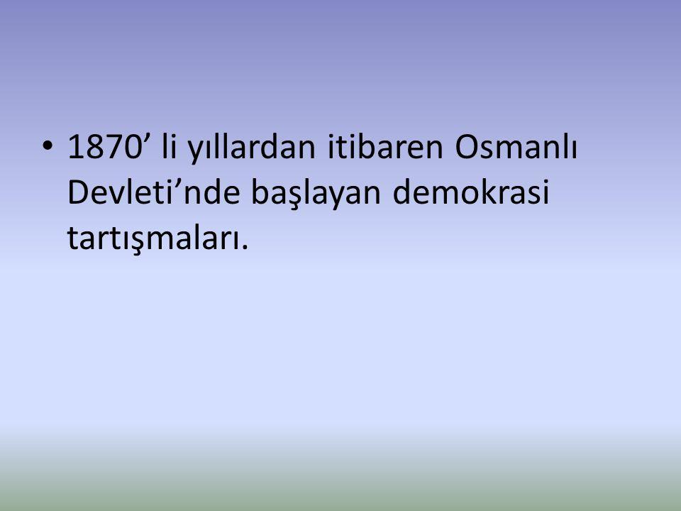 1870' li yıllardan itibaren Osmanlı Devleti'nde başlayan demokrasi tartışmaları.