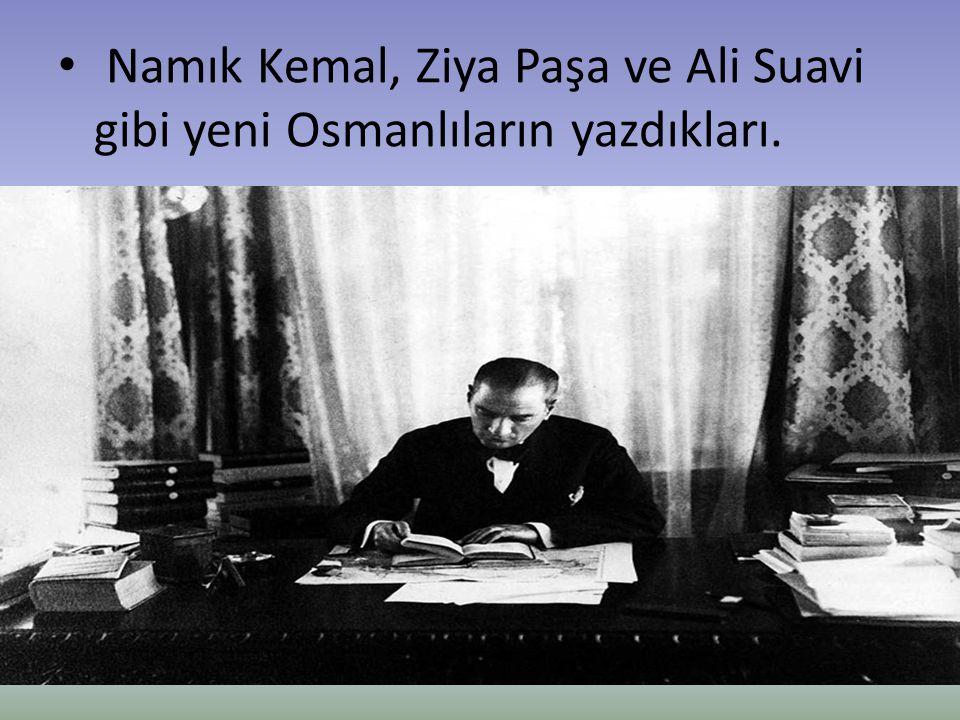 Namık Kemal, Ziya Paşa ve Ali Suavi gibi yeni Osmanlıların yazdıkları.