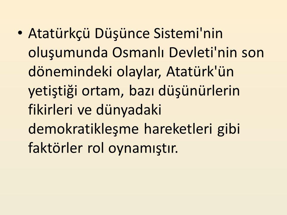Atatürkçü Düşünce Sistemi'nin oluşumunda Osmanlı Devleti'nin son dönemindeki olaylar, Atatürk'ün yetiştiği ortam, bazı düşünürlerin fikirleri ve dünya