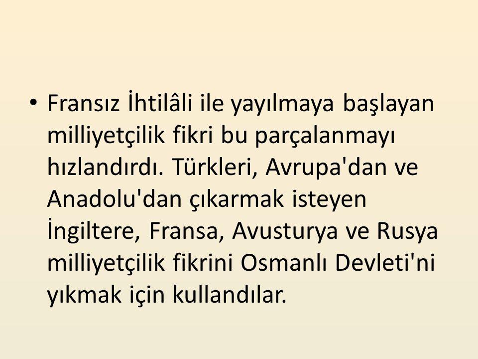 Önce, Balkanlar da Yunanlılar ve Sırplar ayaklanıp Osmanlı Devleti nden ayrıldılar.