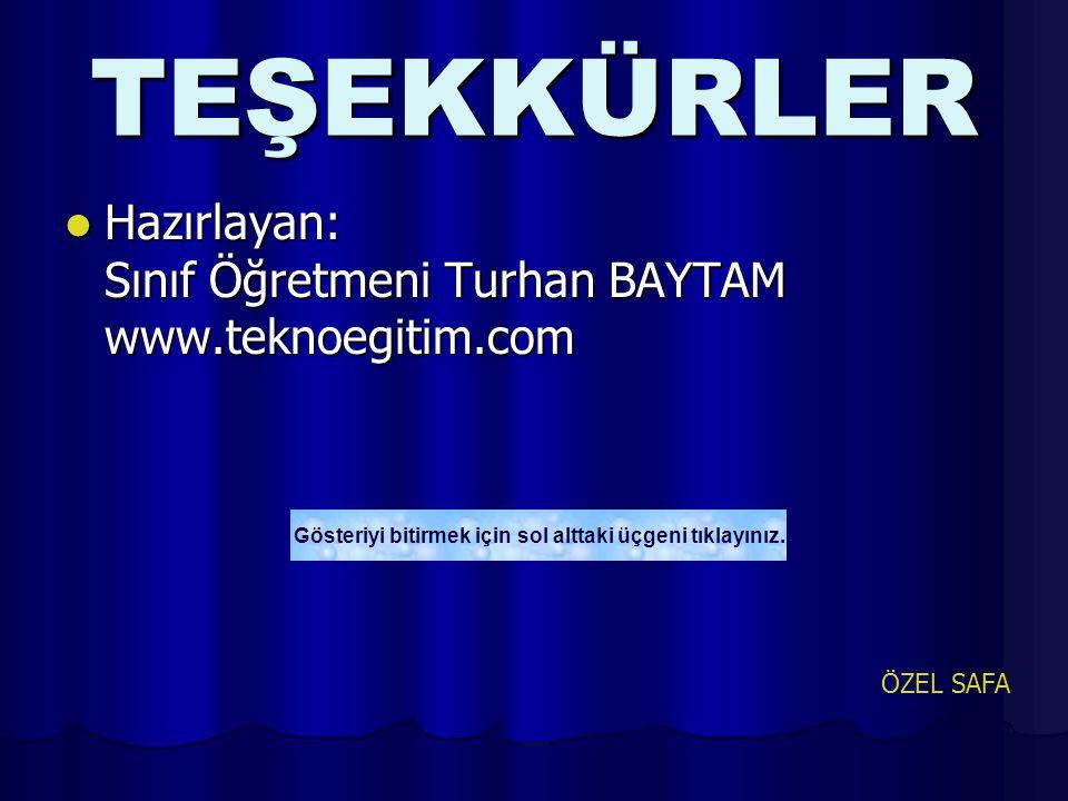 TEŞEKKÜRLER Hazırlayan: Sınıf Öğretmeni Turhan BAYTAM www.teknoegitim.com Hazırlayan: Sınıf Öğretmeni Turhan BAYTAM www.teknoegitim.com ÖZEL SAFA Göst