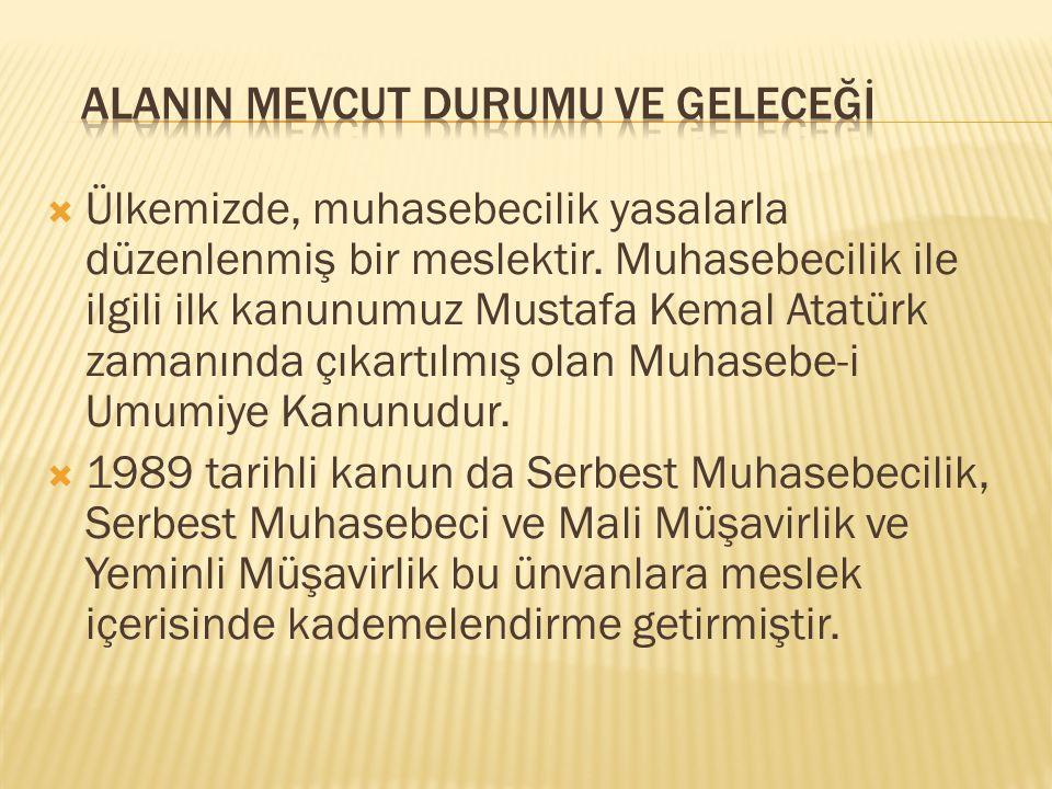  Ülkemizde, muhasebecilik yasalarla düzenlenmiş bir meslektir. Muhasebecilik ile ilgili ilk kanunumuz Mustafa Kemal Atatürk zamanında çıkartılmış ola