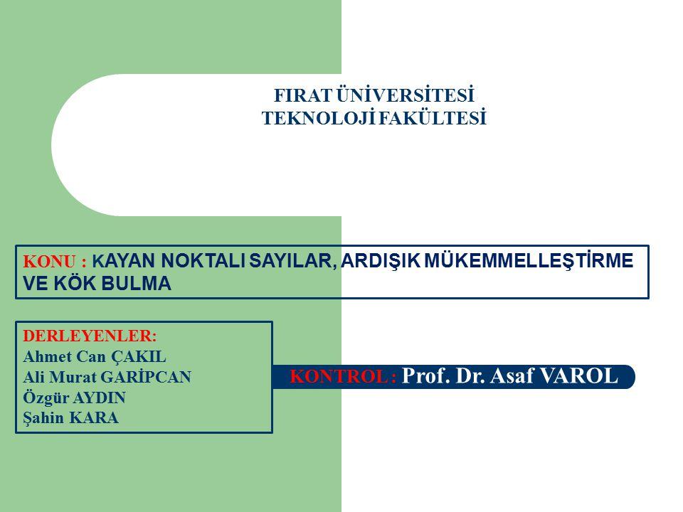 FIRAT ÜNİVERSİTESİ TEKNOLOJİ FAKÜLTESİ DERLEYENLER: Ahmet Can ÇAKIL Ali Murat GARİPCAN Özgür AYDIN Şahin KARA KONTROL : Prof. Dr. Asaf VAROL KONU : K