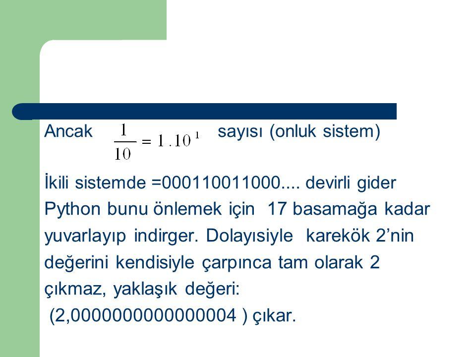 Ancak sayısı (onluk sistem) İkili sistemde =000110011000.... devirli gider Python bunu önlemek için 17 basamağa kadar yuvarlayıp indirger. Dolayısiyle