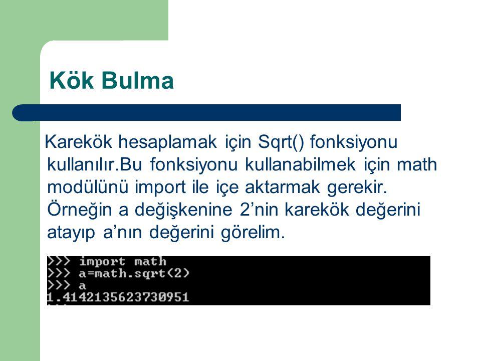 Kök Bulma Karekök hesaplamak için Sqrt() fonksiyonu kullanılır.Bu fonksiyonu kullanabilmek için math modülünü import ile içe aktarmak gerekir. Örneğin