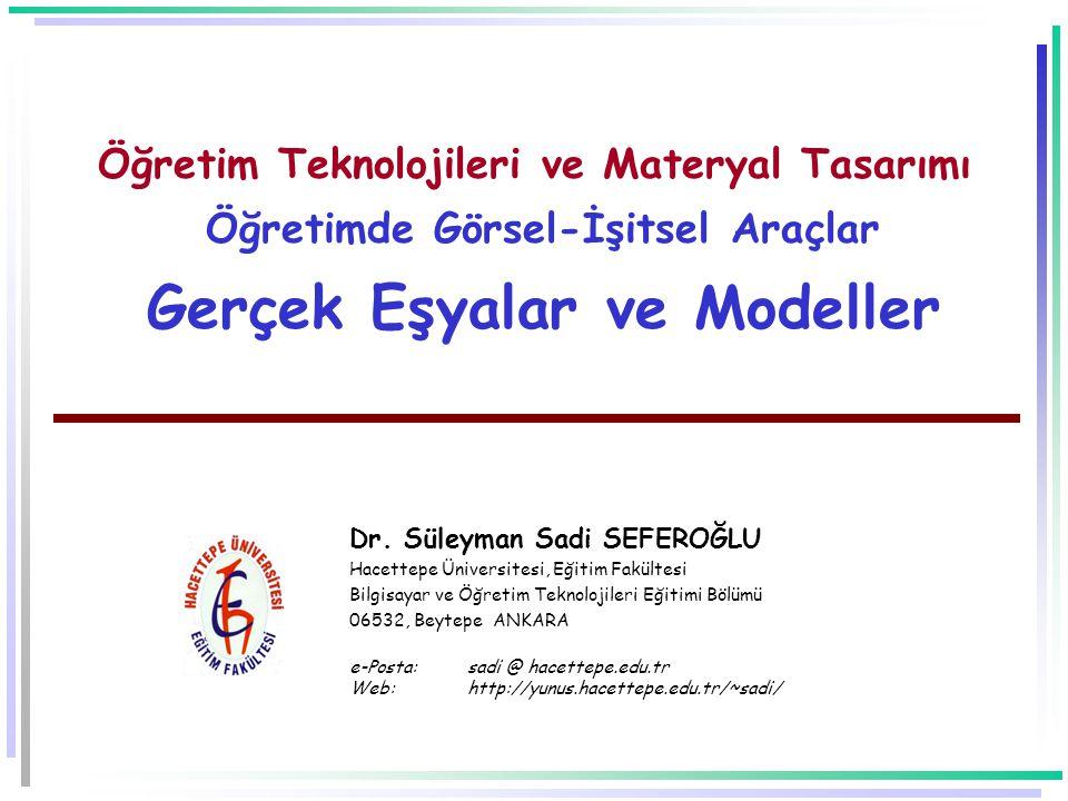 Öğretim Teknolojileri ve Materyal Tasarımı Öğretimde Görsel-İşitsel Araçlar Gerçek Eşyalar ve Modeller Dr.