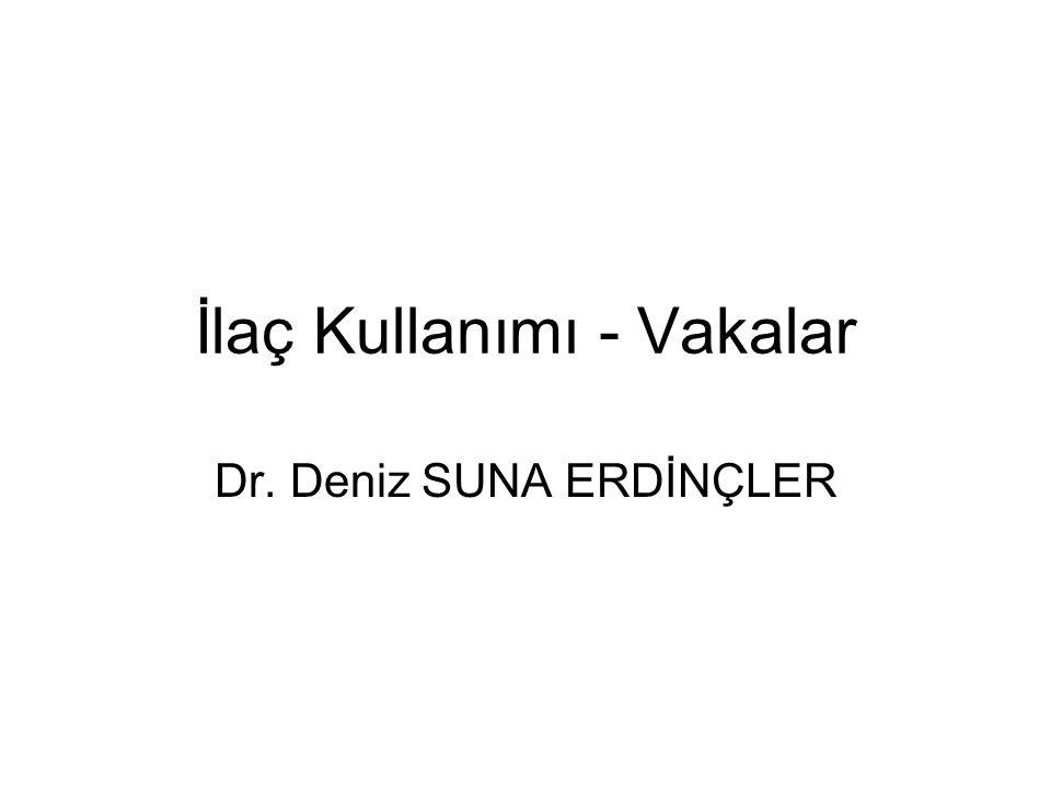 İlaç Kullanımı - Vakalar Dr. Deniz SUNA ERDİNÇLER