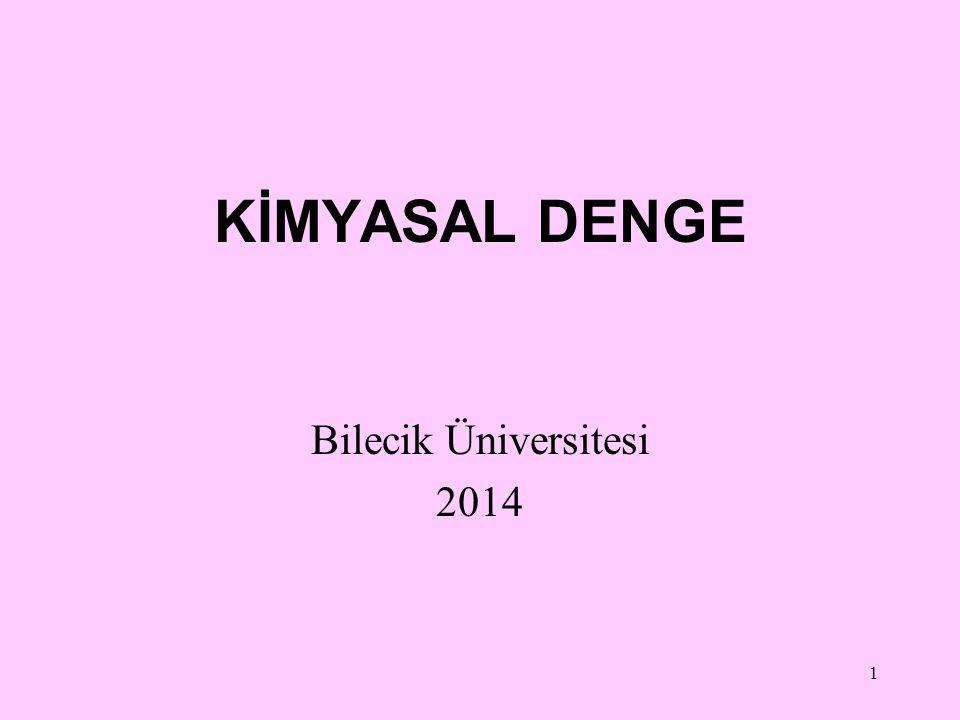 1 KİMYASAL DENGE Bilecik Üniversitesi 2014