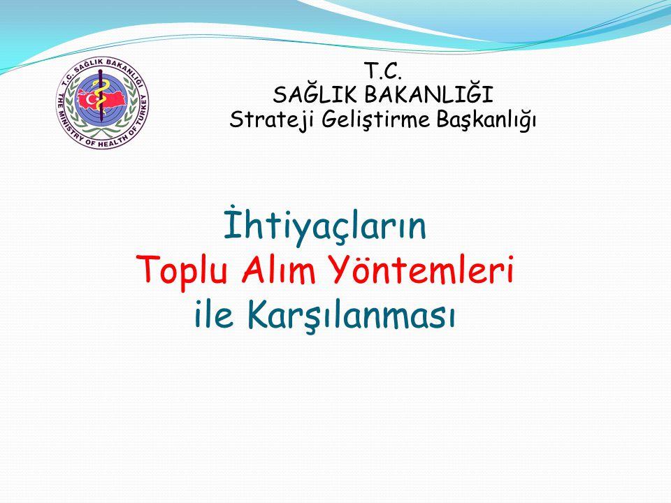 İhtiyaçların Toplu Alım Yöntemleri ile Karşılanması T.C. SAĞLIK BAKANLIĞI Strateji Geliştirme Başkanlığı