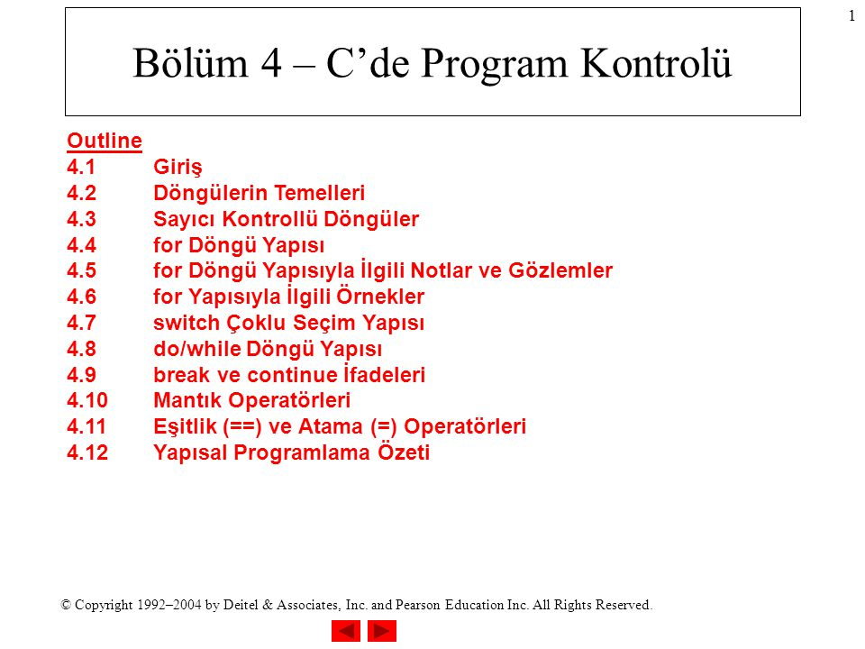 © Copyright 1992–2004 by Deitel & Associates, Inc. and Pearson Education Inc. All Rights Reserved. 1 Bölüm 4 – C'de Program Kontrolü Outline 4.1Giriş