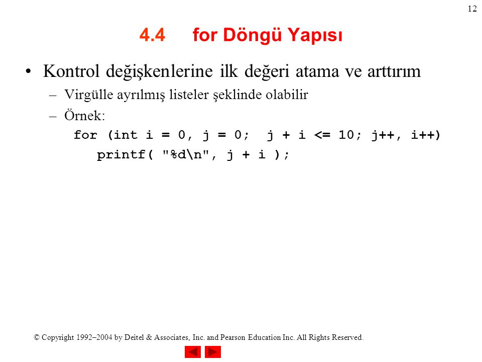 © Copyright 1992–2004 by Deitel & Associates, Inc. and Pearson Education Inc. All Rights Reserved. 12 4.4 for Döngü Yapısı Kontrol değişkenlerine ilk