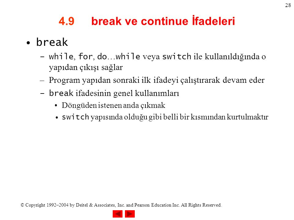 © Copyright 1992–2004 by Deitel & Associates, Inc. and Pearson Education Inc. All Rights Reserved. 28 4.9 break ve continue İfadeleri break –while, fo