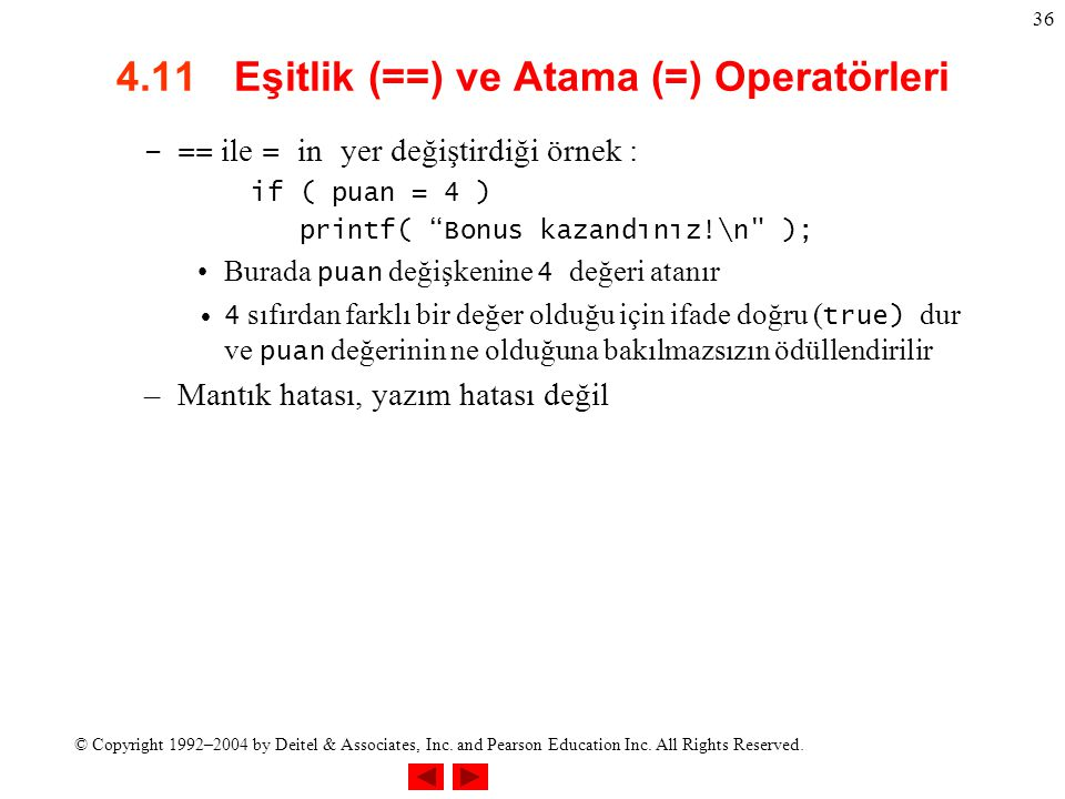 © Copyright 1992–2004 by Deitel & Associates, Inc. and Pearson Education Inc. All Rights Reserved. 36 4.11 Eşitlik (==) ve Atama (=) Operatörleri –==