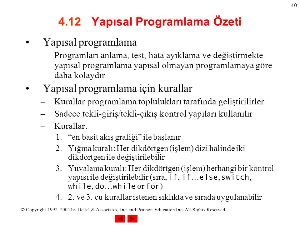 © Copyright 1992–2004 by Deitel & Associates, Inc. and Pearson Education Inc. All Rights Reserved. 40 4.12 Yapısal Programlama Özeti Yapısal programla