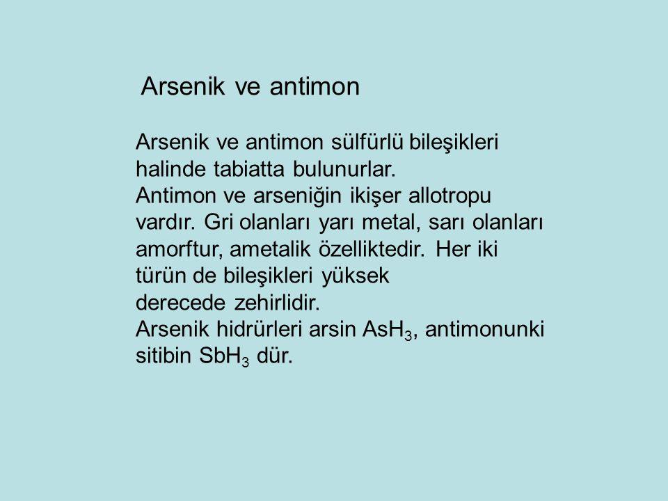 Arsenik ve antimon sülfürlü bileşikleri halinde tabiatta bulunurlar. Antimon ve arseniğin ikişer allotropu vardır. Gri olanları yarı metal, sarı olanl