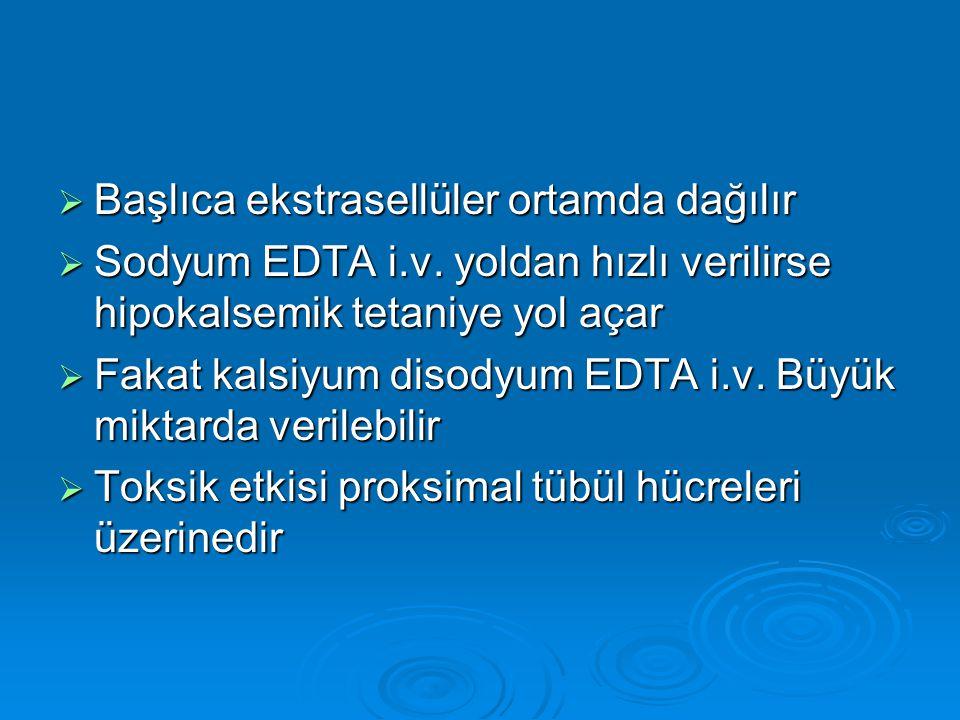  Başlıca ekstrasellüler ortamda dağılır  Sodyum EDTA i.v. yoldan hızlı verilirse hipokalsemik tetaniye yol açar  Fakat kalsiyum disodyum EDTA i.v.