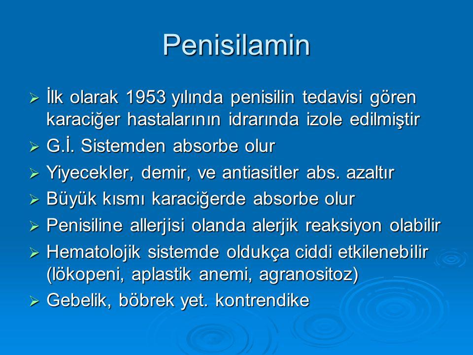 Penisilamin  İlk olarak 1953 yılında penisilin tedavisi gören karaciğer hastalarının idrarında izole edilmiştir  G.İ. Sistemden absorbe olur  Yiyec