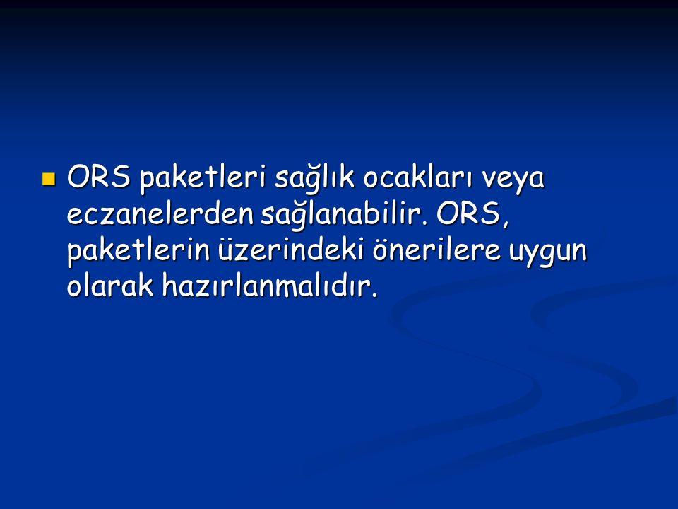 ORS paketleri sağlık ocakları veya eczanelerden sağlanabilir. ORS, paketlerin üzerindeki önerilere uygun olarak hazırlanmalıdır. ORS paketleri sağlık