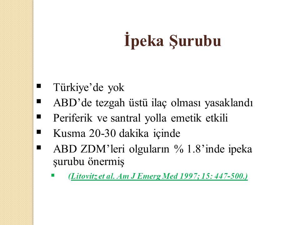 İpeka Şurubu  Türkiye'de yok  ABD'de tezgah üstü ilaç olması yasaklandı  Periferik ve santral yolla emetik etkili  Kusma 20-30 dakika içinde  ABD ZDM'leri olguların % 1.8'inde ipeka şurubu önermiş  (Litovitz et al.
