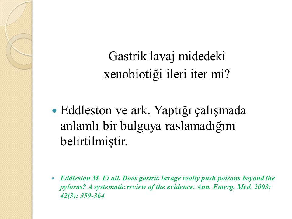 Gastrik lavaj midedeki xenobiotiği ileri iter mi.Eddleston ve ark.