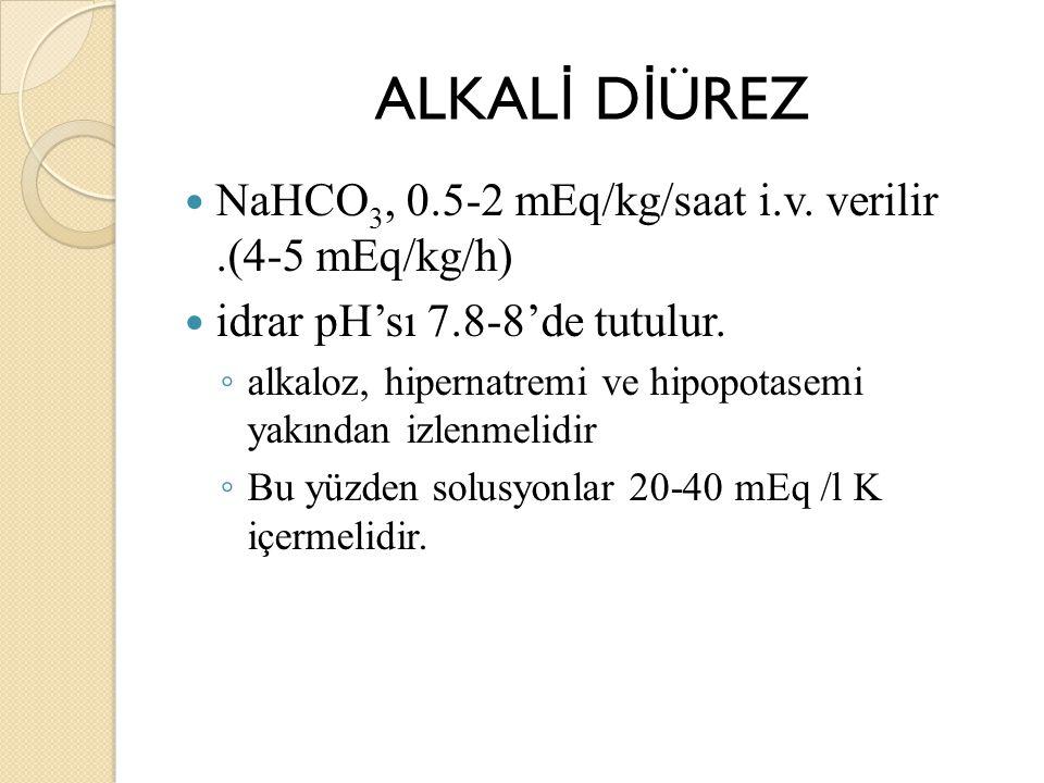 ALKAL İ D İ ÜREZ NaHCO 3, 0.5-2 mEq/kg/saat i.v.